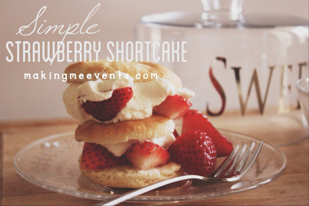Strawberry Shortcake recipe by Making Me Events